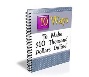 Ten Ways to Make $10 Thousand Dollars Online